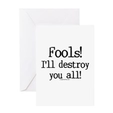 Fools! I'll destroy you all. Greeting Card