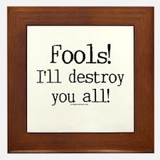 Fools! I'll destroy you all. Framed Tile