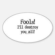 Fools! I'll destroy you all. Oval Decal