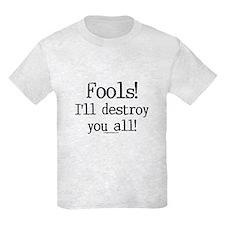 Fools! I'll destroy you all. T-Shirt