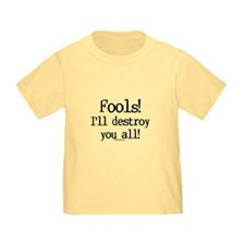 Fools! I'll destroy you all. T