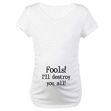 Fools! I'll destroy you all. Shirt