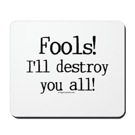 Fools! I'll destroy you all. Mousepad