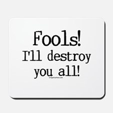 Fools! I'll destroy you all. Mousepad