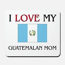 I Love My Guatemalan Mom Mousepad