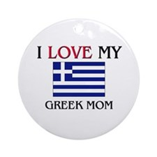 I Love My Greek Mom Ornament (Round)