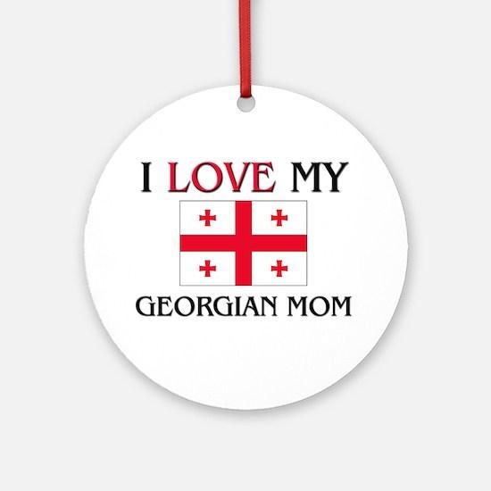 I Love My Georgian Mom Ornament (Round)
