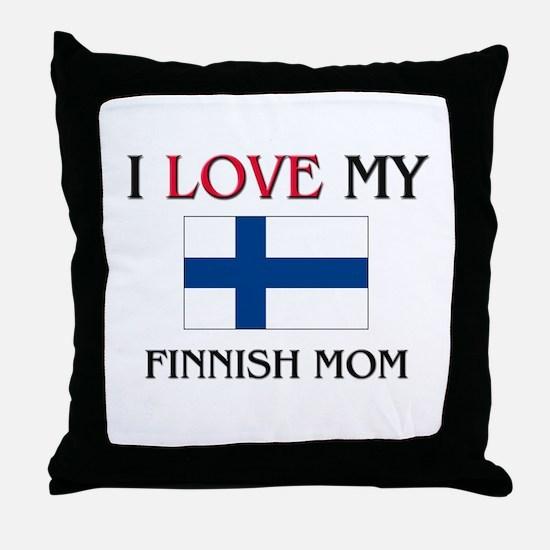 I Love My Finnish Mom Throw Pillow