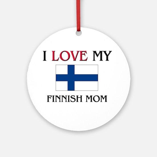 I Love My Finnish Mom Ornament (Round)