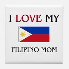 I Love My Filipino Mom Tile Coaster