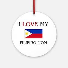 I Love My Filipino Mom Ornament (Round)