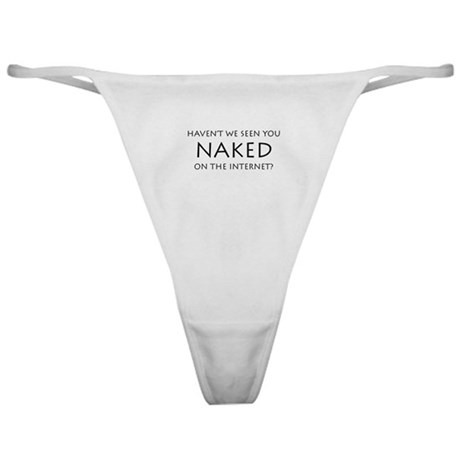 Haven't we seen you naked on Classic Thong