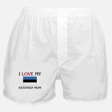 I Love My Estonian Mom Boxer Shorts