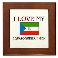 I Love My Equatoguinean Mom Framed Tile