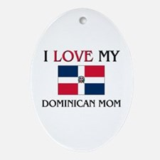 I Love My Dominican Mom Oval Ornament