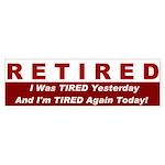Bumper Sticker - Retired - Tired Yesterday & T