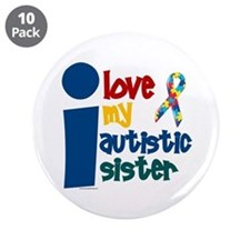 """I Love My Autistic Sister 1 3.5"""" Button (10 pack)"""