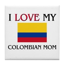 I Love My Colombian Mom Tile Coaster