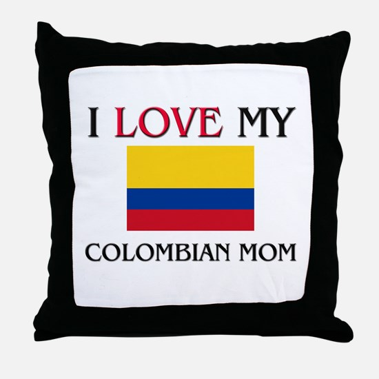 I Love My Colombian Mom Throw Pillow