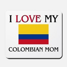 I Love My Colombian Mom Mousepad