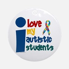 I Love My Autistic Students 1 Ornament (Round)