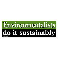 Environmentalists Do It Sustainably sticker