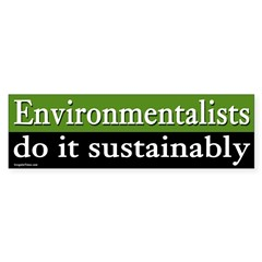 Environmentalists Do It Sustainably sticker