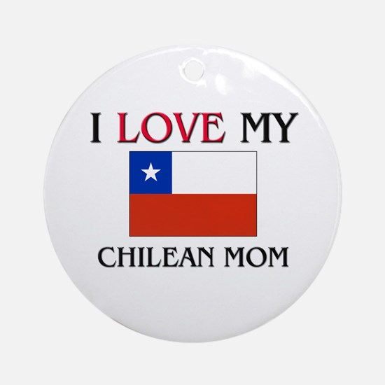 I Love My Chilean Mom Ornament (Round)