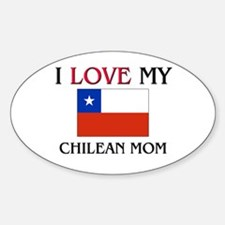 I Love My Chilean Mom Oval Decal