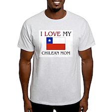 I Love My Chilean Mom T-Shirt
