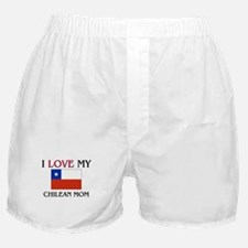 I Love My Chilean Mom Boxer Shorts