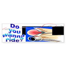 Wanna Ride Bumper Bumper Sticker