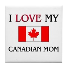 I Love My Canadian Mom Tile Coaster