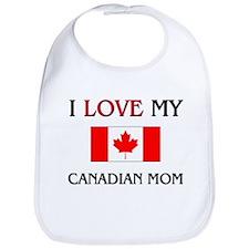I Love My Canadian Mom Bib