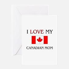 I Love My Canadian Mom Greeting Card