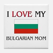 I Love My Bulgarian Mom Tile Coaster