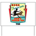 Dogs: Train 'em, Don't Chain Yard Sign