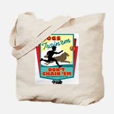 Dogs: Train 'em, Don't Chain Tote Bag