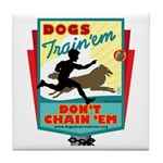 Dogs: Train 'em, Don't Chain Tile Coaster