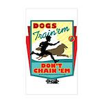 Dogs: Train 'em, Don't Chain Rectangle Sticker