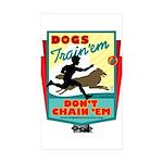 Dogs: Train 'em, Don't Chain Rectangle Sticker 10