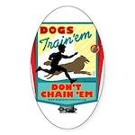 Dogs: Train 'em, Don't Chain Oval Sticker
