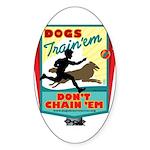 Dogs: Train 'em, Don't Chain Oval Sticker (50 pk)