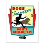 Dogs: Train 'em, Don't Chain Small Poster