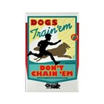 Dogs: Train 'em, Don't Chain Rectangle Magnet (100