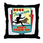 Dogs: Train 'em, Don't Chain Throw Pillow