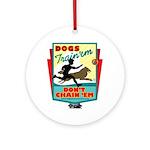 Dogs: Train 'em, Don't Chain Ornament (Round)