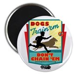 Dogs: Train 'em, Don't Chain Magnet
