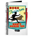 Dogs: Train 'em, Don't Chain Journal