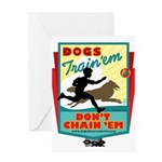 Dogs: Train 'em, Don't Chain Greeting Card